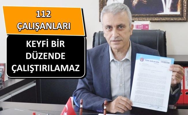 Başkan Çeker'den 112 Acil çalışanlarına yapılan uygulamaya itiraz!